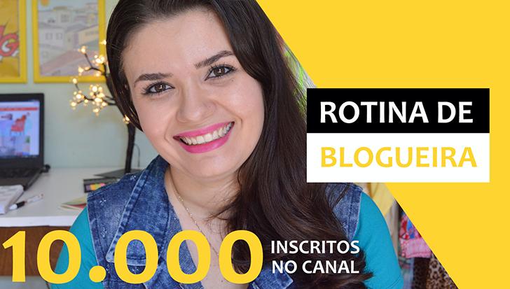 VÍDEO: Rotina de Blogueira + 10.000 inscritos no canal!