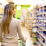 Como economizar nas compras do supermercado 1