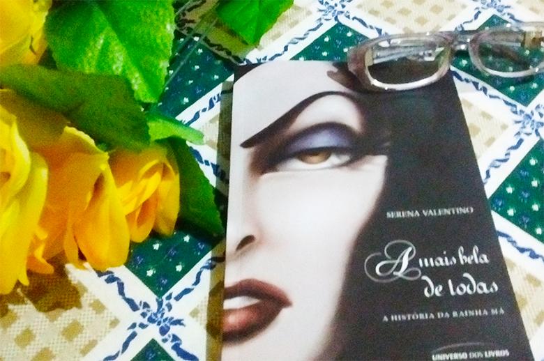 Livro: A Mais Bela de Todas - A história da Rainha Má (Serena Valentino)